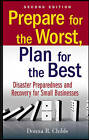 Prepare for the Worst, Plan for the Best: Disaster Preparedness and Recovery for Small Businesses by Donna R. Childs (Paperback, 2009)