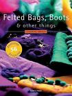 Felted Bags, Boots and Other Things : 56 Projects by Cendrine Armani (2008, Paperback)