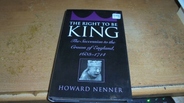 Right to Be King : The Succession to the Crown of England, 1603-1714     0