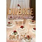 Divorce Is Not an Answer by Sia F Dean 9781434358783 (hardback 2008)