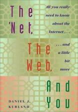The 'Net, the Web, and You: All You Really Need to Know About the Internet...and