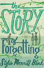 The Story of Forgetting: A Novel by Stefan Merrill Block (Hardback, 2008)
