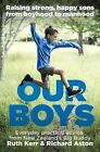 Our Boys: Raising Strong, Happy Sons from Boyhood to Manhood by Richard Aston, Ruth Kerr (Paperback, 2016)
