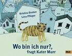 Wo bin ich nur?, fragt Kater Murr von Kristina Dunker und Lena Pflüger (2012, Gebundene Ausgabe)