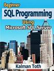 Beginner SQL Programming Using Microsoft SQL Server by Kalman Toth (Paperback / softback)