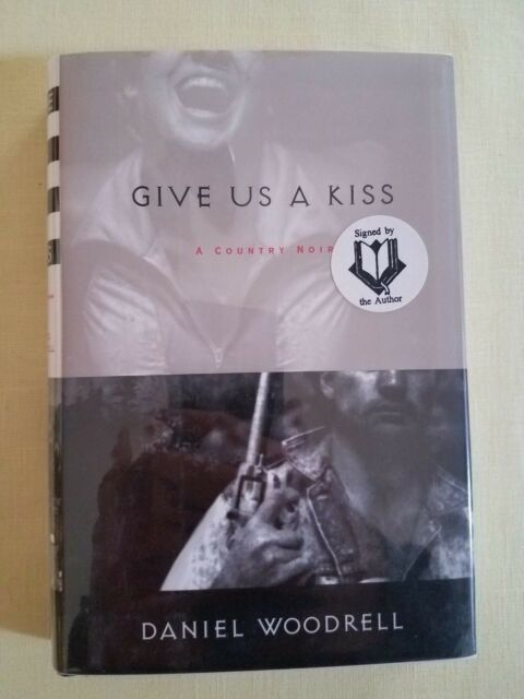SIGNED: Daniel Woodrell, GIVE US A KISS 1st Edition, Like New.