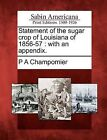 Statement of the Sugar Crop of Louisiana of 1856-57: With an Appendix. by P A Champomier (Paperback / softback, 2012)