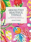 Absolutely Beautiful Things: Decorating inspiration for a bright and colourful life by Anna Spiro (Hardback, 2015)