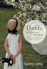 Daddy, Did You Hear That Bird?: The Miracles of Hearing, Family, and Love by Calvin L King (Hardback, 2014)