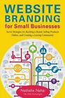 Website Branding for Small Businesses: Secret Strategies for Building a Brand, Selling Products Online, and Creating a Lasting Community by Nathalie Nahai (Paperback / softback, 2014)