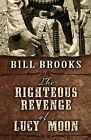 The Righteous Revenge of Lucy Moon by Bill Brooks (Hardback, 2015)