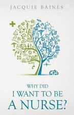 Why Did I Want to Be a Nurse? by Jacquie Baines (2015, Paperback)