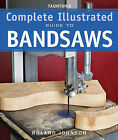 Taunton's Complete Illustrated Guide to Bandsaws by Roland Johnson (Paperback, 2011)