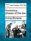 Humorous Phases of the Law. by Irving Browne (Paperback / softback, 2010)