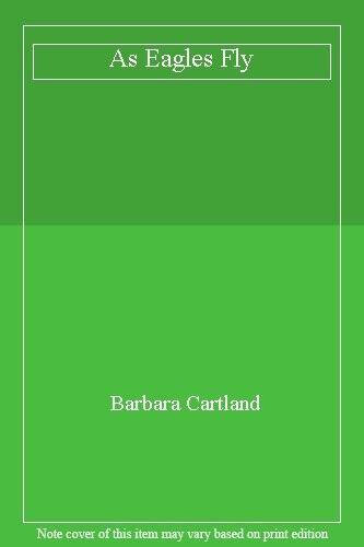 As Eagles Fly By Barbara Cartland. 0330244825