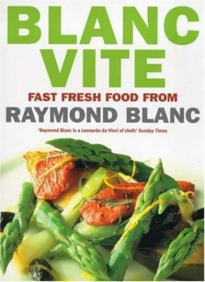 Blanc Vite: Fast Fresh Food from Raymond Blanc By Raymond Blanc