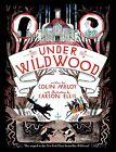 Wildwood Chronicles 02. Under Wildwood von Colin Meloy (2012, Gebundene Ausgabe)