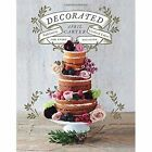Decorated: Sublimely Crafted Cakes for Every Occasion by April Carter (Hardback, 2014)
