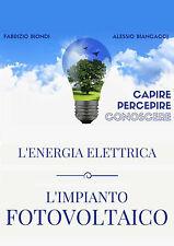 LIBRO MANUALE EBOOK - CAPIRE PERCEPIRE CONOSCERE L'IMPIANTO FOTOVOLTAICO