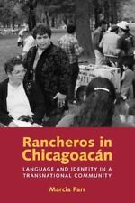 Rancheros in Chicagoacán : Language and Identity in a Transnational Community...