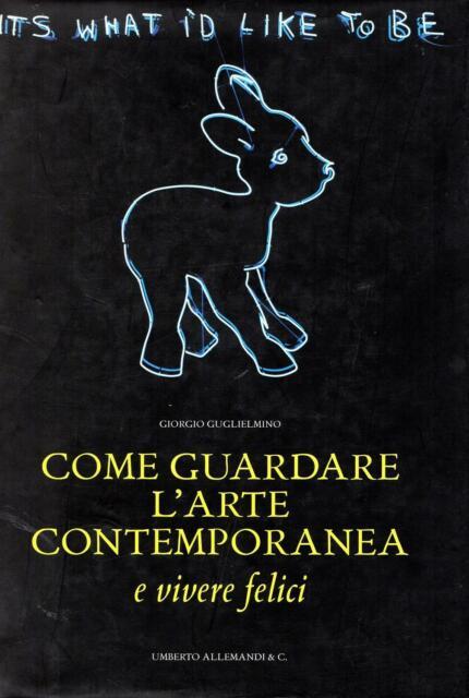 GUGLIELMINO Giorgio, Come guardare l'arte contemporanea e vivere felici. 2000