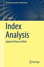 Springer Monographs in Mathematics: Index Analysis : Approach Theory at Work...