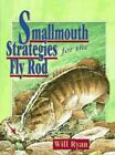 Smallmouth Strategies for the Fly Rod by Will Ryan (1996, Hardcover)