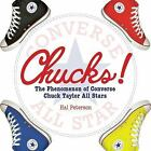 Chucks! : The Phenomenon of Converse - Chuck Taylor All Stars by Hal Peterson (2007, Hardcover)