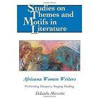 Africana Women Writers: Performing Diaspora, Staging Healing by DeLinda Marzette (Hardback, 2013)