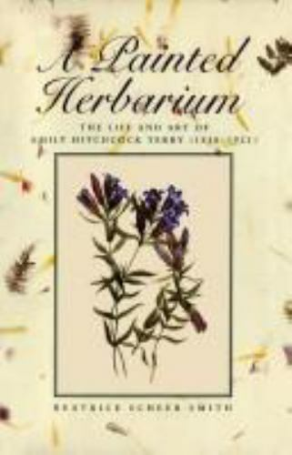 A Painted Herbarium: The Life and Art of Emily Hitchcock Terry [1838-1921]