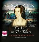 The Lady in the Tower: The Fall of Anne Boleyn by Alison Weir (CD-Audio, 2010)