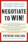 Negotiate to Win!: Talking Your Way to What You Want by Patrick Collins (Hardback, 2009)