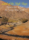 Land of the High Flags: Afghanistan When the Going Was Good by Rosanne Klass (Paperback, 2007)