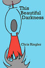 This Beautiful Darkness by Chris Ringler (Paperback / softback, 2009)