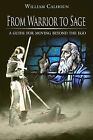 From Warrior to Sage: A Guide for Moving Beyond the Ego by William Calhoun (Paperback, 2006)
