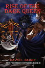 Rise of the Dark Queen: The Frontmire Histories - Book II by David E Daigle (Paperback / softback, 2009)