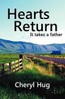Hearts Return: It Takes a Father by Cheryl Hug (Paperback / softback, 2012)