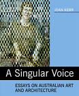 Singular Voice: Essays on Australian Art and Architecture by Judith Kerr (Paperback, 2009)