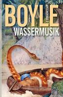 Boyle, T. C. - Wassermusik: Roman
