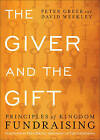 The Giver and the Gift: Principles of Kingdom Fundraising by David Weekley, Peter Greer (Paperback / softback)
