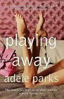 Playing Away by Adele Parks (Paperback, 2000)