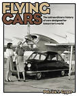 Flying Cars: The Extraordinary History of Cars Designed for Tomorrow's World by Patrick J. Gyger (Hardback, 2011)