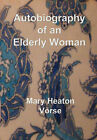 Autobiography of an Elderly Woman: In Large Print for Easy Reading by Mary Heaton Vorse (Paperback, 2007)