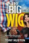The Big Wig: The Gut-Busting Weight-Loss Quest of Wiggy Higgins by Tony Huston (Paperback / softback, 2013)