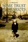 Some Trust in Chariots a Prequel 9780595394791 by Lezlie Word Tyson Book
