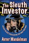 The Sleuth Investor: Uncover the Best Stocks Before They Make Their Move by Avner Mandelman (Hardback, 2007)
