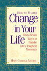 How to Master Change in Your Life: Sixty-seven Ways to Handle Life's Toughest Moments by Mary Carroll-Moore (Paperback, 1997)