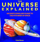 The Universe Explained: An Earth Dweller's Guide to the Mysteries of Space by Colin A. Ronan (Hardback, 1994)