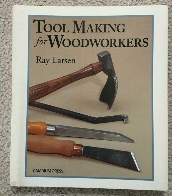 Tool Making for Woodworking by Ray Larsen 1996