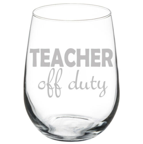 Details about  /Teacher Off Duty Funny Stemmed Stemless Wine Glass